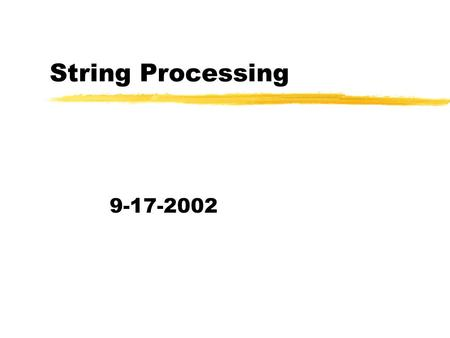 String Processing 9-17-2002. Opening Discussion zDo you have any questions about the quiz? zWhat did we talk about last class? zDo you have questions.