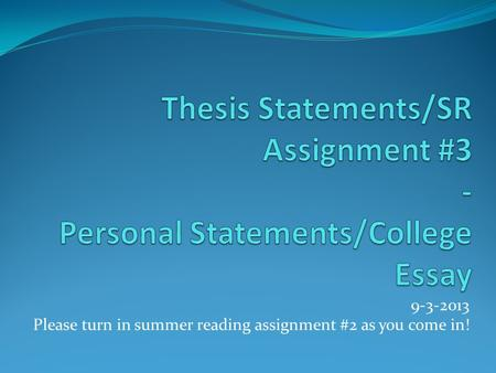 9-3-2013 Please turn in summer reading assignment #2 as you come in!