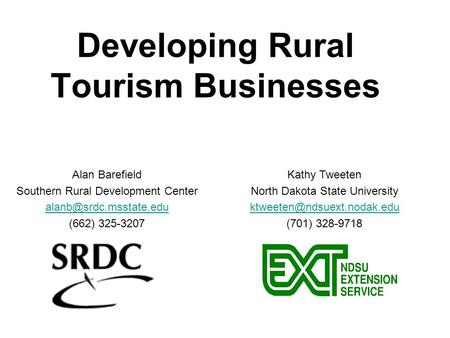 Developing Rural Tourism Businesses Alan Barefield Southern Rural Development Center (662) 325-3207 Kathy Tweeten North Dakota State.