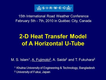 2-D Heat Transfer Model of A Horizontal U-Tube M. S. Islam 1, A. Fujimoto 2, A. Saida 2 and T. Fukuhara 2 2-D Heat Transfer Model of A Horizontal U-Tube.