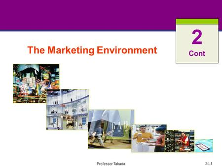 2c-1 Professor Takada The Marketing Environment 2 Cont.