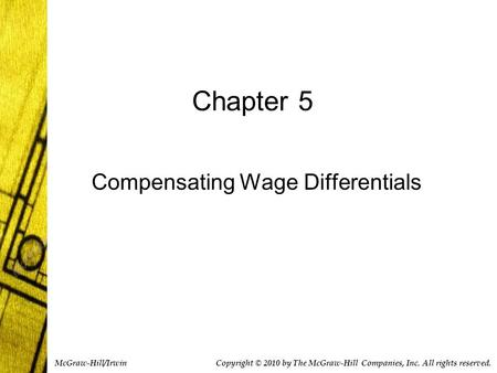 Chapter 5 Compensating Wage Differentials Copyright © 2010 by The McGraw-Hill Companies, Inc. All rights reserved. McGraw-Hill/Irwin.