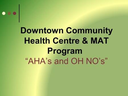 "Downtown Community Health Centre & MAT Program ""AHA's and OH NO's"""