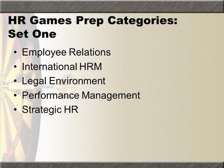 HR Games Prep Categories: Set One Employee Relations International HRM Legal Environment Performance Management Strategic HR.