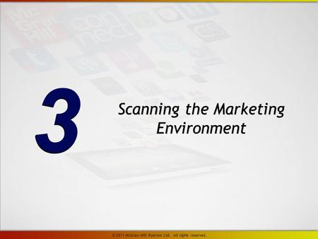 Scanning the Marketing Environment 3 3 © 2011 McGraw-Hill Ryerson Ltd. All rights reserved.