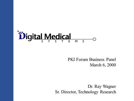PKI Forum Business Panel March 6, 2000 Dr. Ray Wagner Sr. Director, Technology Research.