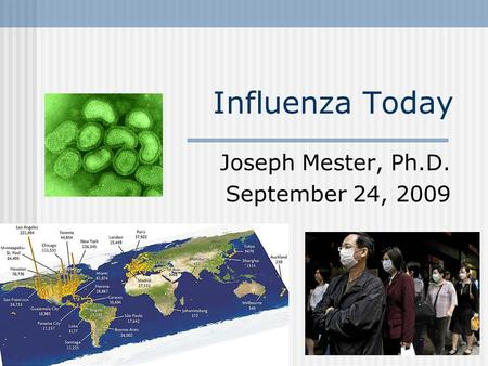 Influenza Today Joseph Mester, Ph.D. September 24, 2009.