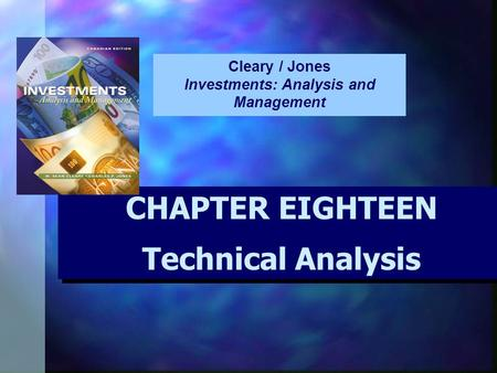 CHAPTER EIGHTEEN Technical Analysis CHAPTER EIGHTEEN Technical Analysis Cleary / Jones Investments: Analysis and Management.
