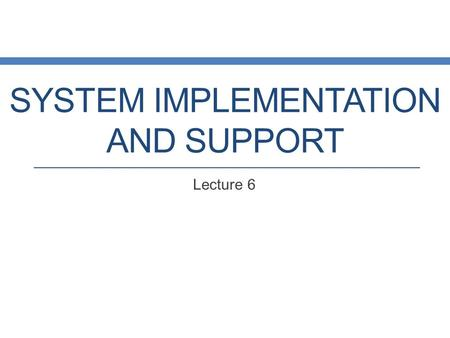 SYSTEM IMPLEMENTATION AND SUPPORT Lecture 6. System Development Life Cycle (SDLC) Diagram.