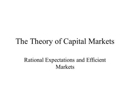 The Theory of Capital Markets Rational Expectations and Efficient Markets.