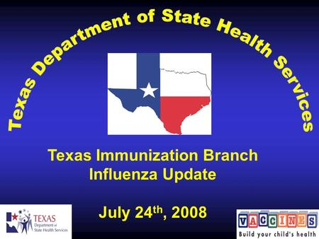 Texas Immunization Branch Influenza Update July 24 th, 2008.