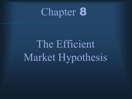Chapter 8 The Efficient Market Hypothesis. McGraw-Hill/Irwin © 2004 The McGraw-Hill Companies, Inc., All Rights Reserved. Efficient Market Hypothesis.