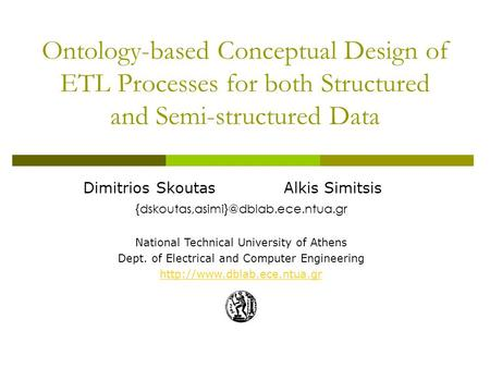 Ontology-based Conceptual Design of ETL Processes for both Structured and Semi-structured Data Dimitrios SkoutasAlkis Simitsis