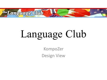 Language Club KompoZer Design View. Files you will need  Images  pages  Templates  Text.