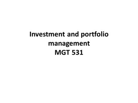Investment and portfolio management MGT 531. Investment and portfolio management The course assumes little prior applied knowledge in the area of finance.