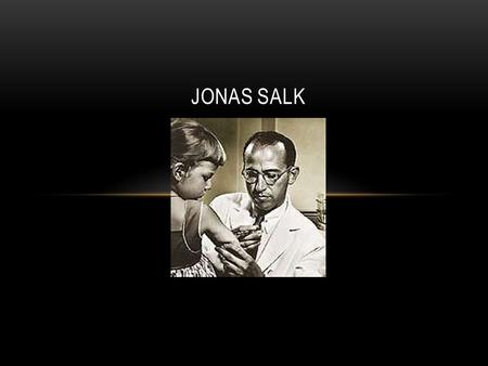 "JONAS SALK. Developer of Polio Vaccine "" LIFE IS AN ERROR-MAKING AND AN ERROR- CORRECTING PROCESS, AND NATURE IN MARKING MAN'S PAPERS WILL GRADE HIM."