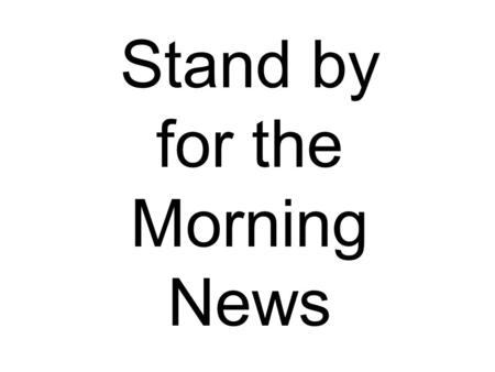Stand by for the Morning News. Tuesday, March 29 Odd Day Please Stand for the Pledge of Allegiance.