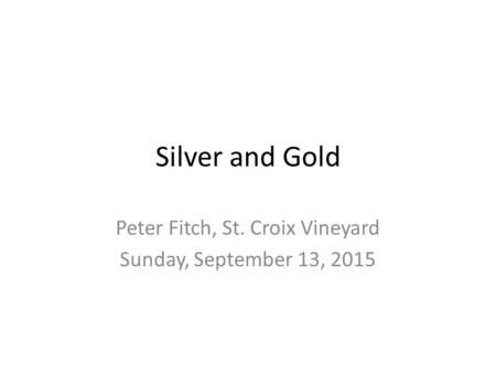 Silver and Gold Peter Fitch, St. Croix Vineyard Sunday, September 13, 2015.