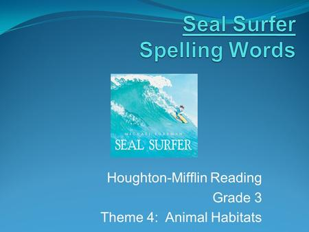 Houghton-Mifflin Reading Grade 3 Theme 4: Animal Habitats.