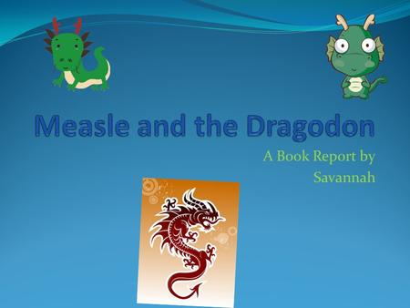 A Book Report by Savannah Characters Measle and the Dragodon have about three main characters. They are Measle, Tinker, and Wrathmonks. Measle is the.