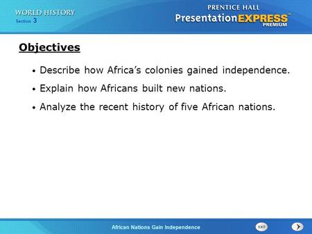 African Nations Gain Independence Section 3 Describe how Africa's colonies gained independence. Explain how Africans built new nations. Analyze the recent.