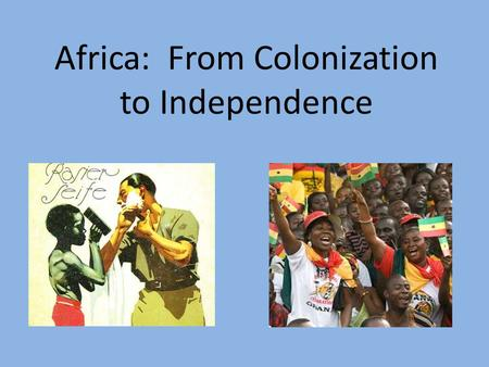 Africa: From Colonization to Independence. Directions Directions: Create the Chart on your sheet of paper. Title the chart: African Independence Chart.