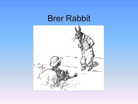 Brer Rabbit.
