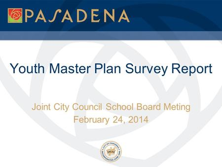 Youth Master Plan Survey Report Joint City Council School Board Meting February 24, 2014.