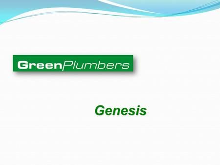 Genesis. USA TRAINING PROGRAMS GreenPlumbers® training programs are designed to assist plumbers in understanding their role in relation to Environmental.