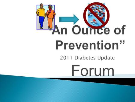 2011 Diabetes Update Forum.  1) Be familiar with the evidence supporting the role of physical activity in the prevention of chronic disease  2) Develop.