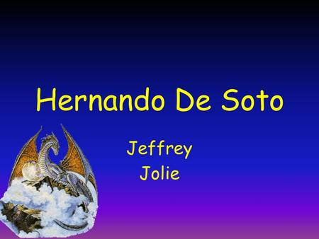 Hernando De Soto Jeffrey Jolie De Soto was born about 1500,in Barcarrota Spain. De Soto fell ill and died of a fever in 1542.