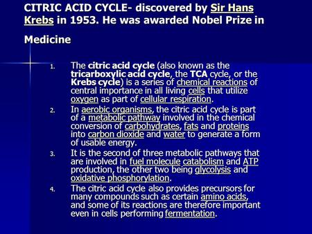 CITRIC ACID CYCLE- discovered by Sir Hans Krebs in 1953. He was awarded Nobel Prize in Medicine Sir Hans KrebsSir Hans Krebs 1. The citric acid cycle (also.