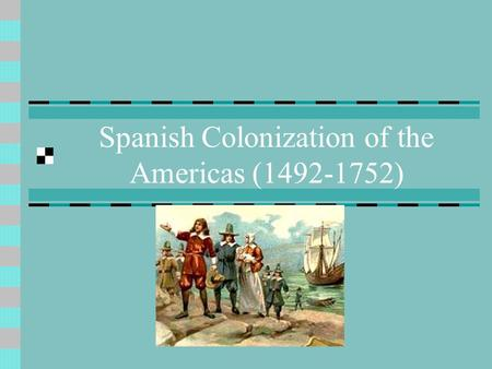 Spanish Colonization of the Americas (1492-1752).
