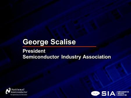 George Scalise President Semiconductor Industry Association President.