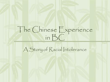 The Chinese Experience in BC A Story of Racial Intolerance.