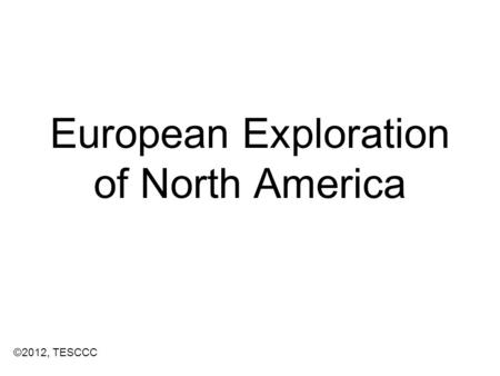 European Exploration of North America ©2012, TESCCC.
