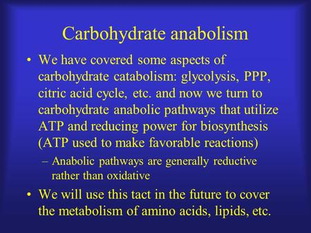 Carbohydrate anabolism We have covered some aspects of carbohydrate catabolism: glycolysis, PPP, citric acid cycle, etc. and now we turn to carbohydrate.