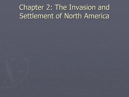 Chapter 2: The Invasion and Settlement of North America.