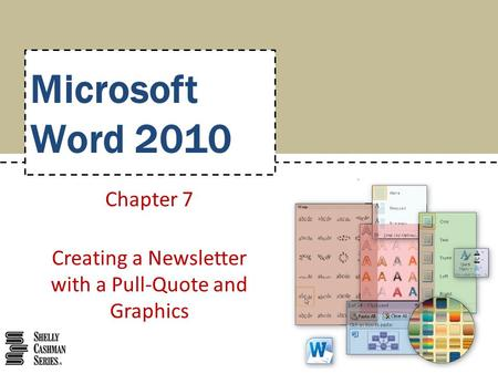 Microsoft Word 2010 Chapter 7 Creating a Newsletter with a Pull-Quote and Graphics.