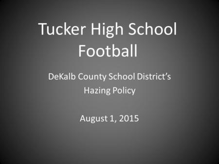 Tucker High School Football DeKalb County School District's Hazing Policy August 1, 2015.