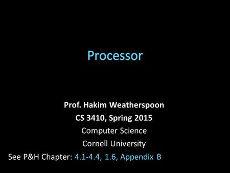 Prof. Hakim Weatherspoon CS 3410, Spring 2015 Computer Science Cornell University See P&H Chapter: 4.1-4.4, 1.6, Appendix B.