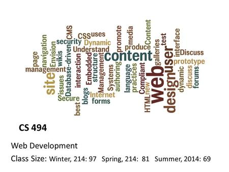 CS 494 Web Development Class Size: Winter, 214: 97 Spring, 214: 81 Summer, 2014: 69.
