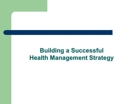 Building a Successful Health Management Strategy.