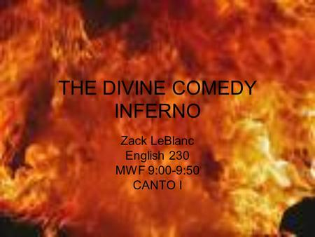 THE DIVINE COMEDY INFERNO Zack LeBlanc English 230 MWF 9:00-9:50 CANTO I.
