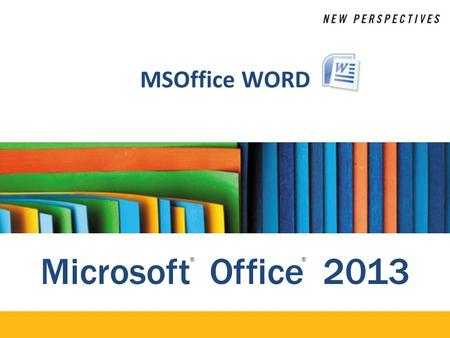 Microsoft Office 2013 ®® MSOffice WORD. XP Lesson 2: Format Content Objectives: New Perspectives on Microsoft Office 20132 Create headers and footers.