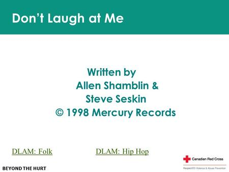 BEYOND THE HURT Don't Laugh at Me Written by Allen Shamblin & Steve Seskin © 1998 Mercury Records DLAM: Folk DLAM: Hip Hop.