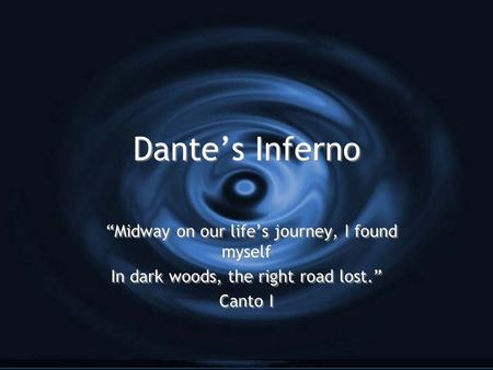 "Dante's Inferno ""Midway on our life's journey, I found myself In dark woods, the right road lost."" Canto I ""Midway on our life's journey, I found myself."