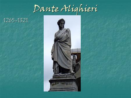 Dante Alighieri 1265-1321. Dante Born in Florence, 1265 Born in Florence, 1265 At age nine, he meets Beatrice Portinari, whom he loves from afar for the.