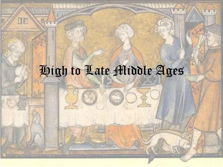 High to Late Middle Ages. High Middle Ages –The Middle Ages in Europe had reached a high point in the 1200's. Life had finally stabilized and become peaceful.
