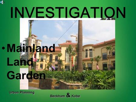 INVESTIGATION Mainland Land Garden Beckham & Kobe Urban Planning.